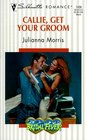 Callie, Get Your Groom (Bridal Fever!) (Silhouette Romance, No  1436)
