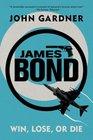 James Bond Win Lose or Die A 007 Novel