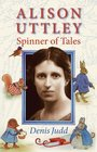 Alison Uttley Spinner of Tales The Authorised Biography of the Creator of Little Grey Rabbit