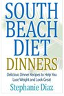South Beach Diet Dinners Delicious Dinner Recipes to Help You Lose Weight and Look Great