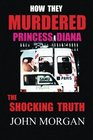 How They Murdered Princess Diana The Shocking Truth