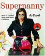 Supernanny  How to Tame Your Children and Transform Your Life