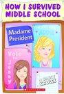 Madame President (How I Survived Middle School, Bk 2)