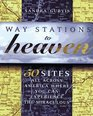 Way Stations to Heaven 50 Major Visionary Shrines in the United States