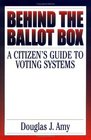 Behind the Ballot Box : A Citizen's Guide to Voting Systems