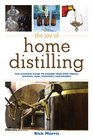The Joy of Home Distilling The Ultimate Guide to Making Your Own Vodka Whisky Rum Schnapps and Brandy