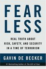 Fear Less  Real Truth About Risk Safety and Security in a Time of Terrorism