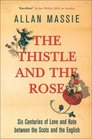 The Thistle and the Rose Six Centuries of Love and Hate Between the Scots and the English