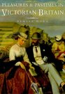 Pleasures and Pastimes of Victorian England