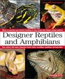 Designer Reptiles and Amphibians Advice on purchase and selective breeding of color morphs that display unusual patterns