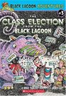 The Class Election from the Black Lagoon (Black Lagoon Adventures, Bk 3)