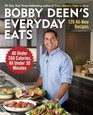 Bobby Deen's Everyday Eats 120 All-New Recipes All Under 350 Calories All Under 30 Minutes