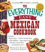 The Everything Easy Mexican Cookbook Includes Chipotle Salsa Chicken Tortilla Soup Chiles Rellenos Baja-Style Crab Pistachio-Coconut Flanand Hundreds More