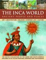 The Inca World Ancient People  Places Art architecture religion everyday life and culture the native civilizations of the Andes  South America  color paintings drawings and photographs