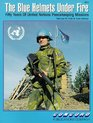 The Blue Helmets Under Fire 50 Years of UN Peacekeeping Missions