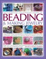The Complete Illustrated Guide to Beading  Making Jewelry A Practical Visual Handbook Of Traditional  Contemporary Techniques Including 175 Creative Projects Shown Step By Step
