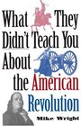 What They Didn\'t Teach You About the American Revolution
