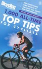 Bicycling 1000 All-time Top Tips for Cyclists Top Riders Share Their Secrets to Maximise Fun Safety and Performance