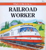 What's It Like to Be a Railroad Worker