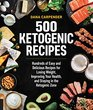 500 Ketogenic Recipes Hundreds of Easy and Delicious Recipes for Losing Weight Improving Your Health and Staying in the Ketogenic Zone