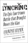 The Lynching The Epic Courtroom Battle that Brought Down the Klan