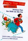Don't Try This at Home Science Fun for Kids on the Go