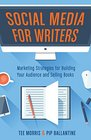 Social Media for Writers Marketing Strategies for Building Your Audience and Selling Books