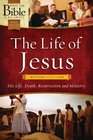 The Life of Jesus Matthew through John His Life Death Resurrection and Ministry