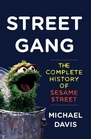 Street Gang The Complete History of Sesame Street