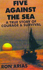 Five Against the Sea A True Story of Courage and Survival