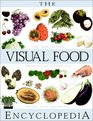 The Visual Food Encyclopedia  The Definitive Practical Guide to Food and Cooking
