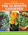 Western Garden Book The 20-Minute Gardener Projects Plants and Designs for Quick  Easy Gardening