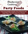 Modernist Cooking Made Easy Party Foods Create Remarkable Cocktails  Hors d'Oeuvres and Small Plates That Will Amaze Your Friends