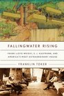 Fallingwater Rising  Frank Lloyd Wright E J Kaufmann and America's Most Extraordinary House