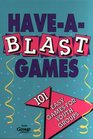 Have-a-Blast Games: 101 Easy Games for Youth Groups