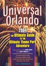 Universal Orlando 2004 The Ultimate Guide to the Ultimate Theme Park Adventure