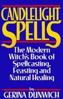 Candlelight Spells The Modern Witch's Book of Spellcasting Feasting and Healing