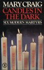 Candles in the Dark Six Modern Martyrs