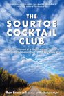 The Sourtoe Cocktail Club The Yukon Odyssey of a Father and Son in Search of a Mummified Human Toe  and Everything Else
