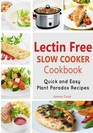 Lectrin Free Slow Cooker Cookbook: Quick and Easy Lectin-Free Recipes Plant Paradox Cookbook