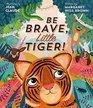 Be Brave Little Tiger