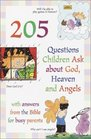 205 Questions Children Ask About God Heaven and Angels  With Answers for Busy Parents from the Bible