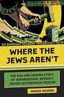 Where the Jews Aren't The Sad and Absurd Story of Birobidzhan Russia's Jewish Autonomous Region