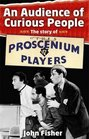An Audience of Curious People The Story of the Proscenium Players