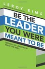 Be the Leader You Were Meant to Be Lessons On Leadership from the Bible