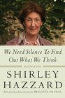 We Need Silence to Find Out What We Think Selected Essays