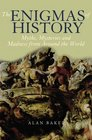 The Enigmas of History Myths Mysteries  Madness from Around the World