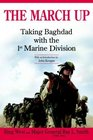 The March Up  Taking Baghdad with the 1st Marine Division
