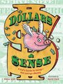 Dollars  Sense A Kid's Guide to Using--Not Losing--Money