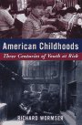 American Childhoods Three Centuries of Youth at Risk